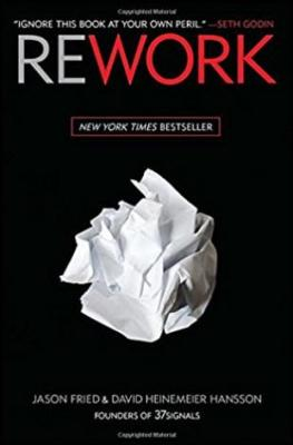 Rework / Change the why you work forever - Jason Fried & David Heinemeier Hansson