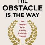 The obstacle is the way – Ryan Holiday