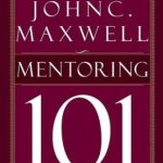 Mentoring 101 – John Maxwell