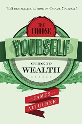 Boekbespreking± James Altucher - Choose Yourself Guide to Wealth