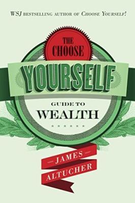 Boekbespreking± James Altucher - Choose Yourself Guide to Wealth