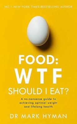 WTF should I eat - Dr. Mark Hyman